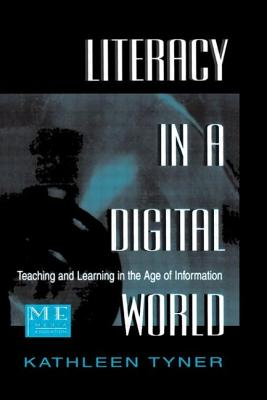 Literacy in a Digital World: Teaching and Learning in the Age of Information - Tyner, Kathleen