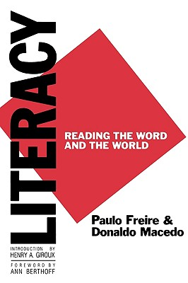 Literacy: Reading the Word and the World - Freire, Paulo, and Macedo, Donaldo P, and Nacedo, Donaldo