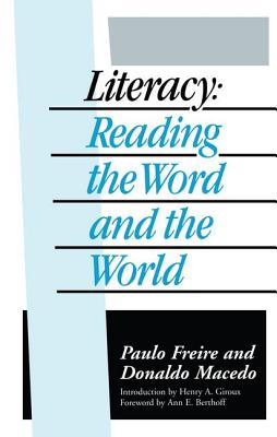 Literacy: Reading the Word and the World - Freire, Paulo