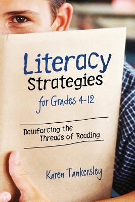 Literacy Strategies for Grades 4-12: Reinforcing the Threads of Reading - Tankersley, Karen