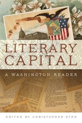 Literary Capital: A Washington Reader - Sten, Christopher (Editor), and Adams, Abigail (Contributions by), and Hines, Christian (Contributions by)