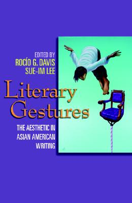 Literary Gestures: The Aesthetic in Asian American Writing - Davis, Rocio G (Editor)