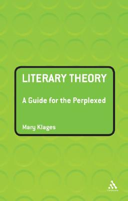 Literary Theory: A Guide for the Perplexed - Klages, Mary