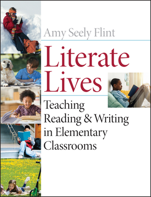 Literate Lives: Teaching Reading & Writing in Elementary Classrooms - Flint, Amy Seely