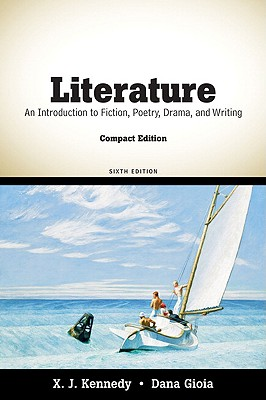 Literature: An Introduction to Fiction, Poetry, Drama, and Writing, Compact Edition - Kennedy, Joe, and Gioia, Dana, and Kennedy, X J, Mr.