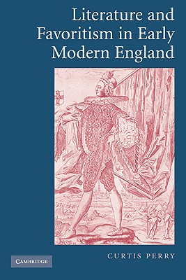 Literature and Favoritism in Early Modern England - Perry, Curtis