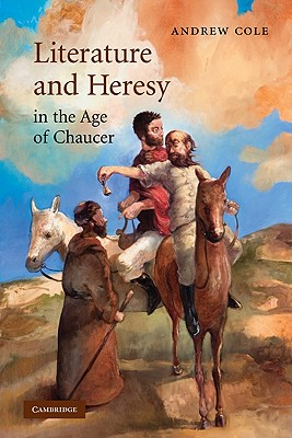 Literature and Heresy in the Age of Chaucer - Cole, Andrew
