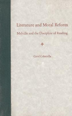 Literature and Moral Reform: Melville and the Discipline of Reading - Colatrella, Carol