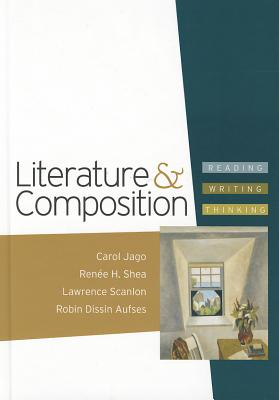 Literature & Composition: Reading, Writing, Thinking - Jago, Carol, M.A., and Shea, Renee H, and Scanlon, Lawrence
