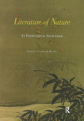 Literature of Nature: An International Source Book - Murphy, Patrick D (Editor)