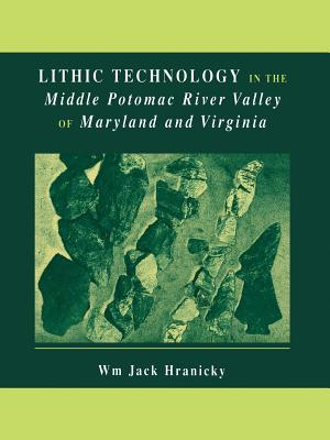 Lithic Technology in the Middle Potomac River Valley of Maryland and Virginia - Hranicky, Wm. Jack