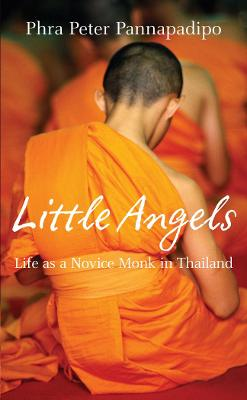 Little Angels: The Real Life Stories of Thai Novice Monks - Pannapadipo, Phra Peter