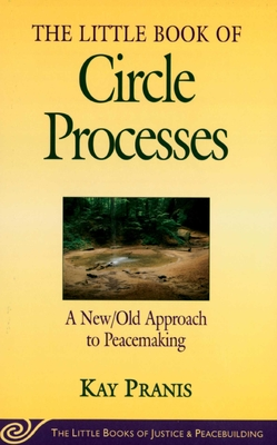 Little Book of Circle Processes: A New/Old Approach to Peacemaking - Pranis, Kay
