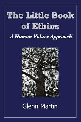Little Book of Ethics: A Human Values Approach - Martin, Glenn