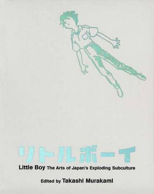 Little Boy: The Arts of Japan's Exploding Subculture - Murakami, Takashi (Editor)
