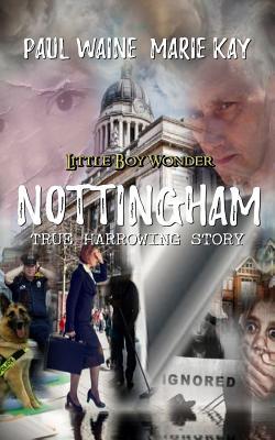 Little Boy Wonder: Harrowing True Story of Nottingham Decades of Shame. - Kay, Marie, and Waine, Paul