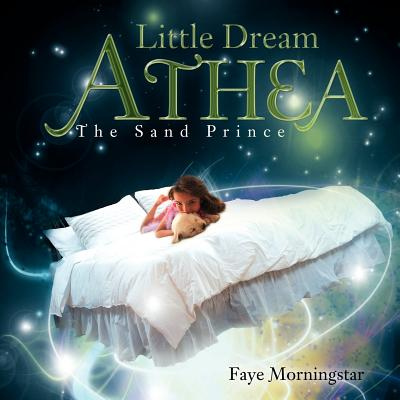 Little Dream Athea: The Sand Prince - Faye Morningstar