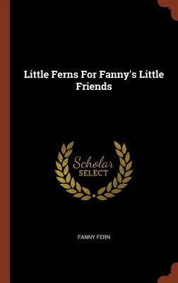 Little Ferns for Fanny's Little Friends - Fern, Fanny