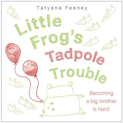 Little Frog's Tadpole Trouble - Feeney, Tatyana