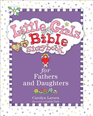 Little Girls Bible Storybook for Fathers and Daughters - Larsen, Carolyn