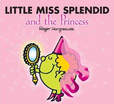 Little Miss Splendid and the Princess - Hargreaves, Roger (From an idea by), and Hargreaves, Adam