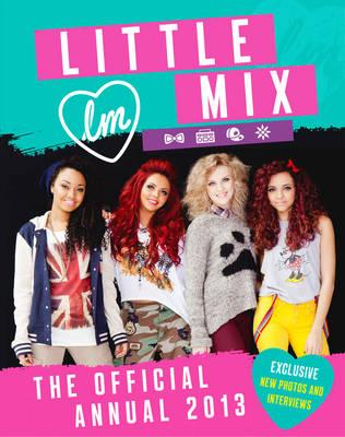 Little Mix: the Official Annual 2013 - Little Mix