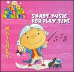 Little Music Lovers: Mozart - Smart Music for Play Time