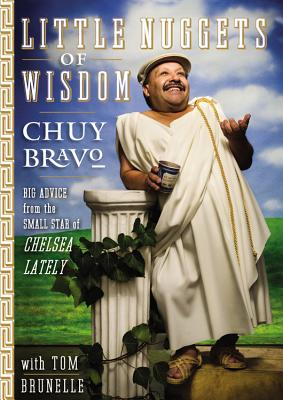 Little Nuggets of Wisdom: Big Advice from the Small Star of Chelsea Lately - Bravo, Chuy, and Brunelle, Tom
