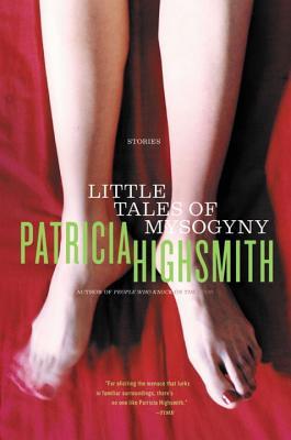 Little Tales of Misogyny - Highsmith, Patricia
