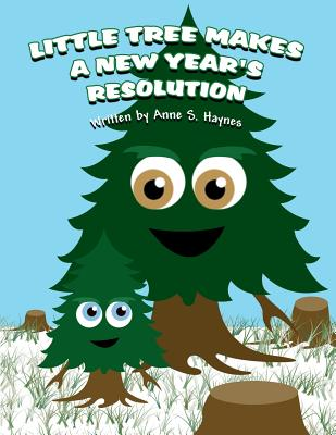 Little Tree Makes a New Year's Resolution - Haynes, Anne S
