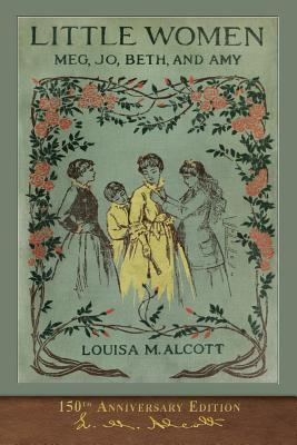 Little Women (150th Anniversary Edition): With Foreword and 200 Original Illustrations - Alcott, Louisa M