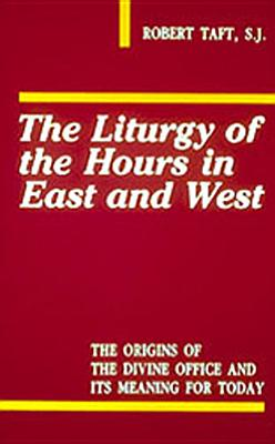 Liturgy of the Hours in East and West - Taft, Robert