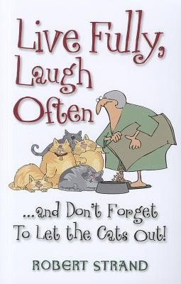 Live Fully, Laugh Often and Don't Forget to Let the Cats Out! - Strand, Robert