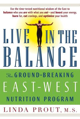 Live in the Balance: The Ground-Breaking East-West Nutrition Program - Prout, Linda