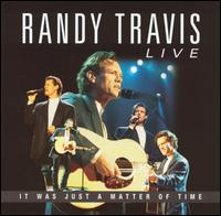 Live: It Was Just a Matter of Time - Randy Travis