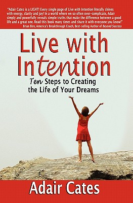 Live with Intention: Ten Steps to Creating the Life of Your Dreams - Cates, Adair