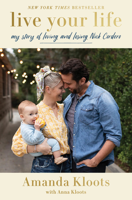 Live Your Life: My Story of Loving and Losing Nick Cordero - Kloots, Amanda, and Kloots, Anna