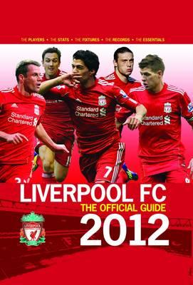 Liverpool FC the Official Guide 2012 2012 - Rea, Ged, and Ball, Dave