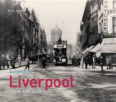 Liverpool Then and Now - Royden, Mike