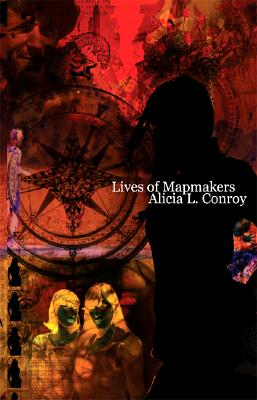 Lives of Mapmakers - Conroy, Alicia L