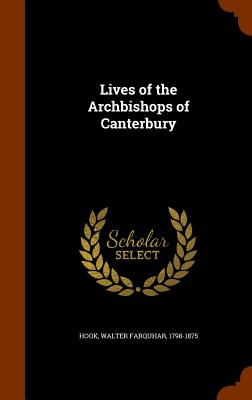 Lives of the Archbishops of Canterbury - Hook, Walter Farquhar