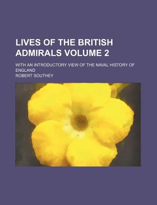 Lives of the British Admirals Volume 2; With an Introductory View of the Naval History of England - Southey, Robert