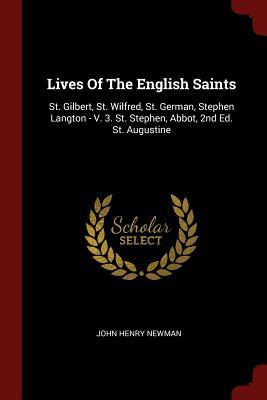 Lives of the English Saints: St. Gilbert, St. Wilfred, St. German, Stephen Langton - V. 3. St. Stephen, Abbot, 2nd Ed. St. Augustine - Newman, John Henry, Cardinal