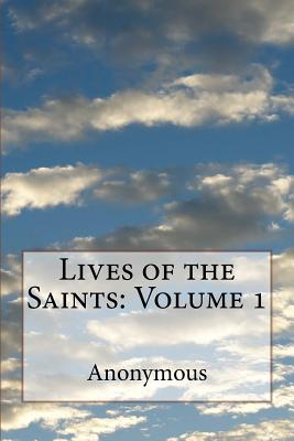 Lives of the Saints: Volume 1 - De Voragine, Jacobus, and Caxton, William (Translated by), and Anonymous