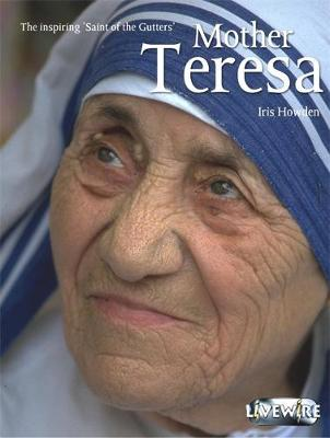 Livewire Real Lives Mother Teresa - Howden, Iris
