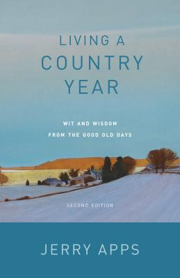 Living a Country Year: Wit and Wisdom from the Good Old Days - Apps, Jerry