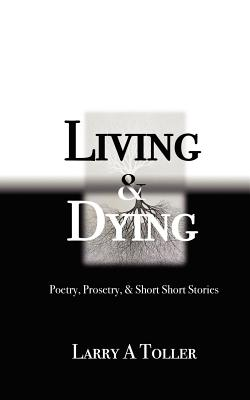 Living and Dying - Toller, Larry A