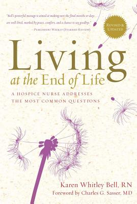 Living at the End of Life: A Hospice Nurse Addresses the Most Common Questions - Bell, Karen Whitley, RN