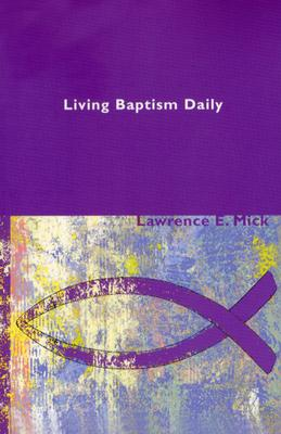 Living Baptism Daily - Mick, Lawrence E