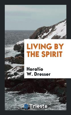 Living by the Spirit - Dresser, Horatio W